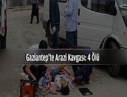 Gaziantep`te arazi kavgası: 4 ölü