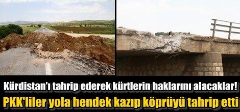 PKK'liler yola hendek kazıp köprüyü tahrip etti