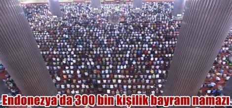 Endonezya'da 300 bin kişi birlikte bayram namazı kıldı