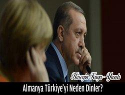 Almanya Türkiye'yi Neden Dinler?