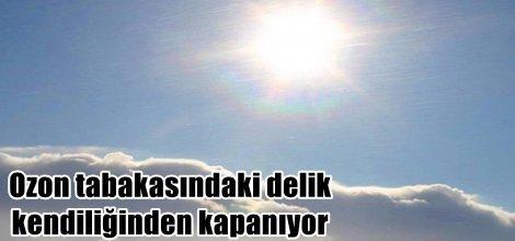 Ozon tabakasındaki delik kendiliğinden kapanıyor