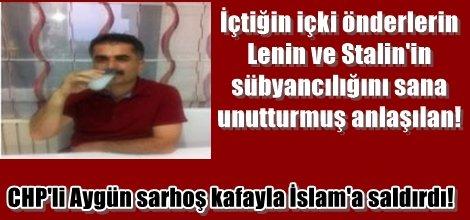 CHP'li Aygün sarhoş kafayla İslam'a saldırdı!