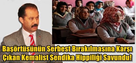Başörtüsünün Serbest Bırakılmasına Karşı  Çıkan Kemalist Sendika Hippiliği Savundu!