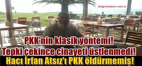 Hacı İrfan Atsız'ı PKK öldürmemiş!