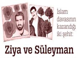 İslam davasının kazandığı iki şehit: Ziya ve Süleyman