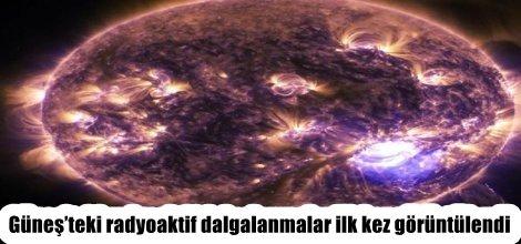 Güneş'teki radyoaktif dalgalanmalar ilk kez görüntülendi
