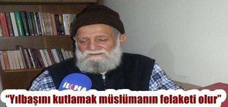 """""""Yılbaşını kutlamak müslümanın felaketi olur"""""""