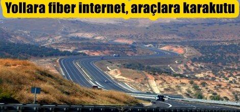 Yollara fiber internet, araçlara karakutu