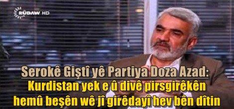 """Serokê Giştî yê Partiya Doza Azad: """"Kurdistan yek e û divê pirsgirêkên  hemû beşên wê jî girêdayî hev bên dîtin"""""""