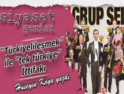 """""""Türkiyelileşmek"""" ile """"tek türkiye"""" İttifakı"""