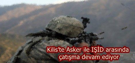 Kilis'te Asker ile IŞİD arasında çatışma devam ediyor