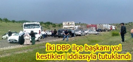 İki DBP ilçe başkanı yol kestikleri iddiasıyla tutuklandı