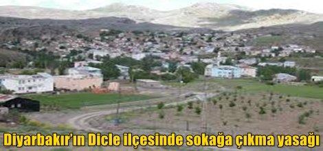Diyarbakır'ın Dicle ilçesinde sokağa çıkma yasağı