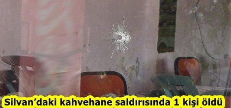 Silvan'daki kahvehane saldırısında 1 kişi öldü