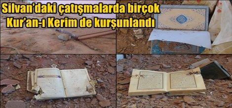 Silvan'daki çatışmalarda birçok Kur'an-ı Kerim de kurşunlandı