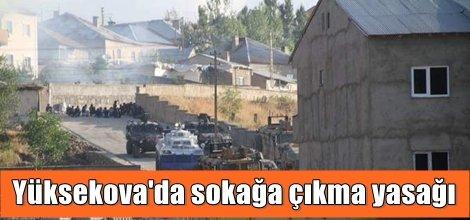 Hakkari'nin Yüksekova ilçesinde sokağa çıkma yasağı ilan edildi