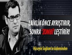 LAİKLİK ÖNCE AYRIŞTIRIR, SONRA 'ZOMBİLEŞTİRİR!