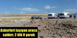 Askerleri taşıyan araca saldırı: 2 ölü 8 yaralı