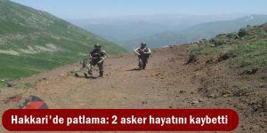 Yüksekova'da patlama: 2 asker hayatını kaybetti
