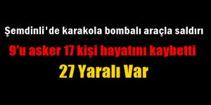 Şemdinli'de karakola bombalı araçla saldırı