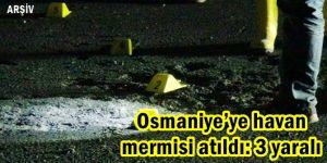 Osmaniye'ye havan mermisi atıldı: 3 yaralı