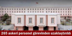 265 askeri personel görevinden uzaklaştırıldı