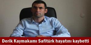 Derik Kaymakamı Muhammed Fatih Safitürk hayatını kaybetti