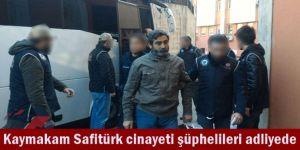 Kaymakam Safitürk cinayeti şüphelileri adliyede