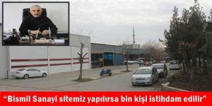 """""""Bismil Sanayi sitemiz yapılırsa bin kişi istihdam edilir"""""""