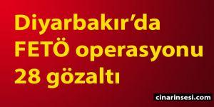 Diyarbakır'da FETÖ operasyonu: 28 gözaltı
