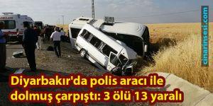 Diyarbakır'da Mermer Köyü yakınlarında Polis aracı ile dolmuş çarpıştı: 3 ölü 13 yaralı