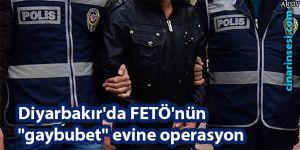 Diyarbakır'da FETÖ'nün gaybubet evine operasyon