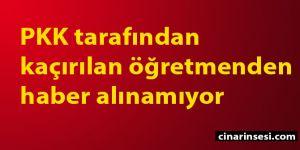 PKK tarafından kaçırılan öğretmenden haber alınamıyor