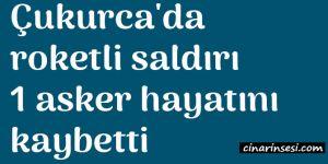 Hakkari Çukurca'da roketli saldırı: 1 asker hayatını kaybetti