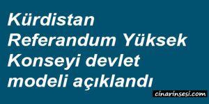 Kürdistan Referandum Yüksek Konseyi devlet modeli açıklandı