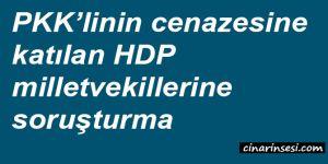 PKK'linin cenazesine katılan HDP milletvekillerine soruşturma
