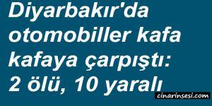 Diyarbakır'da otomobiller kafa kafaya çarpıştı: 2 ölü, 10 yaralı