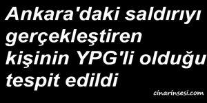 Ankara'daki saldırıyı gerçekleştiren kişinin YPG'li olduğu tespit edildi