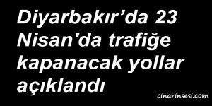 Diyarbakır'da 23 Nisan'da trafiğe kapanacak yollar açıklandı