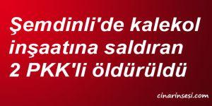 Hakkari Şemdinli'de kalekol inşaatına saldıran 2 PKK'li öldürüldü