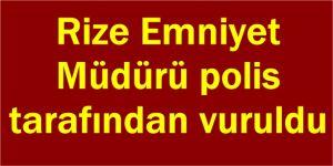 Rize Emniyet Müdürü Altuğ Verdi polis tarafından vuruldu