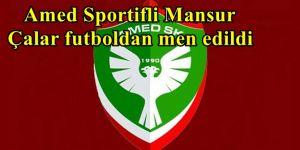 Amed Sportifli Mansur Çalar futboldan men edildi