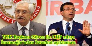 YSK Başkanı Güven ile CHP adayı İmamoğlu'ndan İstanbul açıklaması
