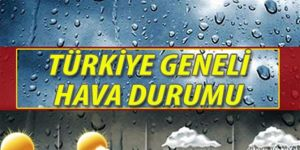 Türkiye geneli hava durumu nasıl olacak