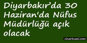 Diyarbakır'da 30 Haziran'da Nüfus Müdürlüğü açık olacak