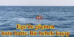 Ege'de göçmen botu battı: Bir bebek kayıp
