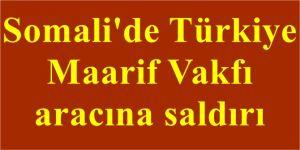 Somali'de Türkiye  Maarif Vakfı  aracına saldırı