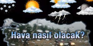 Türkiye geneli hava durumu nasıl olacak?