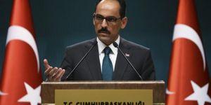 Kalın: Libya'da meşru hükumetin yanında yer almaya devam edeceğiz