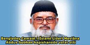 Bangladeş Cemaat-i İslami Lideri Mevlâna Abdus Subhan hapishanede vefat etti